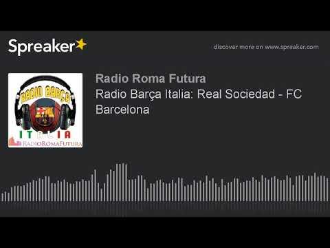 Radio Barça Italia: Real Sociedad - FC Barcelona (part 1 di 15)