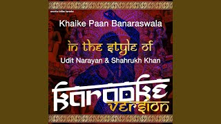 Khaike Paan Banaraswala (In the Style of Udit Narayan, Shahrukh Khan) (Karaoke Version)
