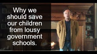 Why We Should Save Our Children from Lousy Government Schools