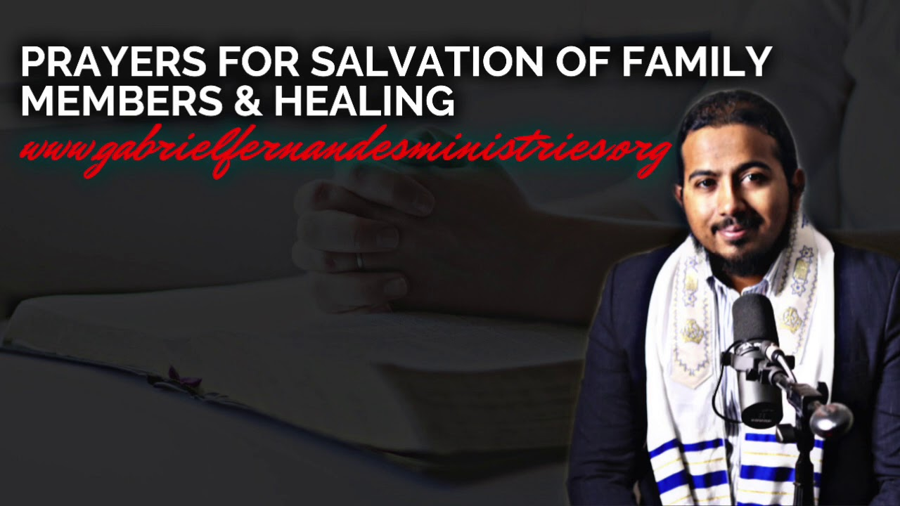 PRAYERS FOR SALVATION OF FAMILY MEMBERS AND HEALING WITH EVANGELIST GABRIEL FERNANDES