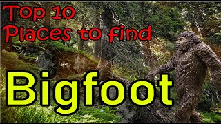 Top 10 best places to find Bigfoot. It