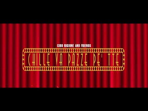 CIRO RIGIONE Ft. And Friends - Chille va pazze pe tte - (Video ufficiale)