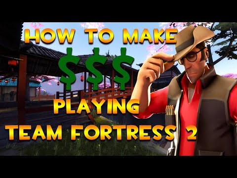 How To Make Money Playing Team Fortress 2 In 2020!
