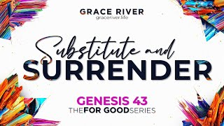 GENESIS 43   Substitute and Surrender [The FOR GOOD Series]