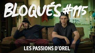 Bloqués #115 - Les passions d'Orel