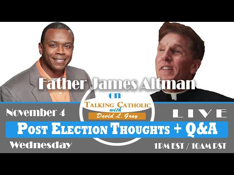 Post Election Thoughts + Q&A with Father James Altman