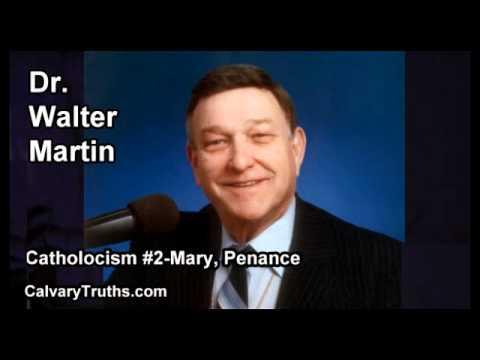 Catholicism #2 Mary, Penance - Dr. Walter Martin