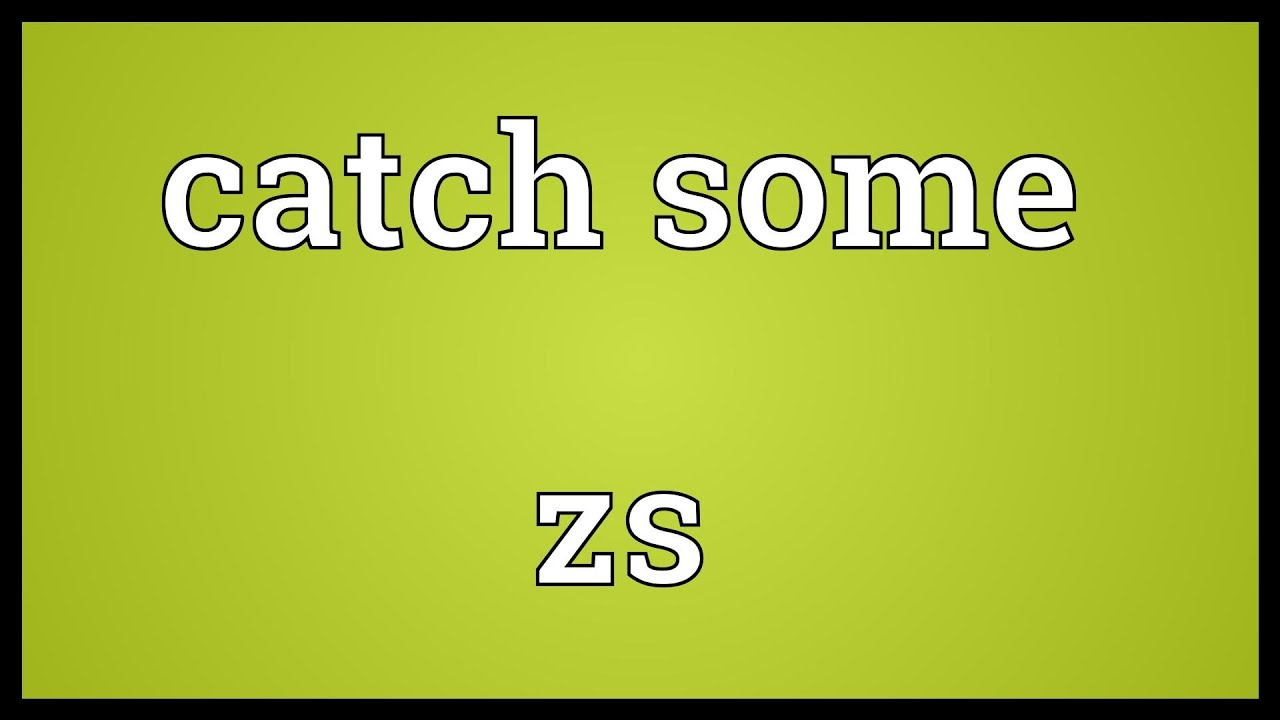 Catch some zs Meaning - YouTube