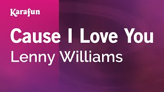 Cause I Love You - Lenny Williams | Karaoke Version | KaraFun