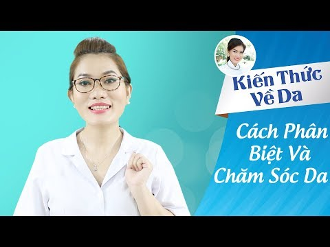 Hướng dẫn Cách Phân Biệt Các Loại Da và Chăm Sóc Da Mặt Đúng Cách từ CEO Dược Sĩ Nguyễn Quyên