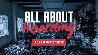 All About HOARDING - Let's Get to the Bottom of it !