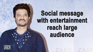 Social message with entertainment reach large audience: Anil Kapoor