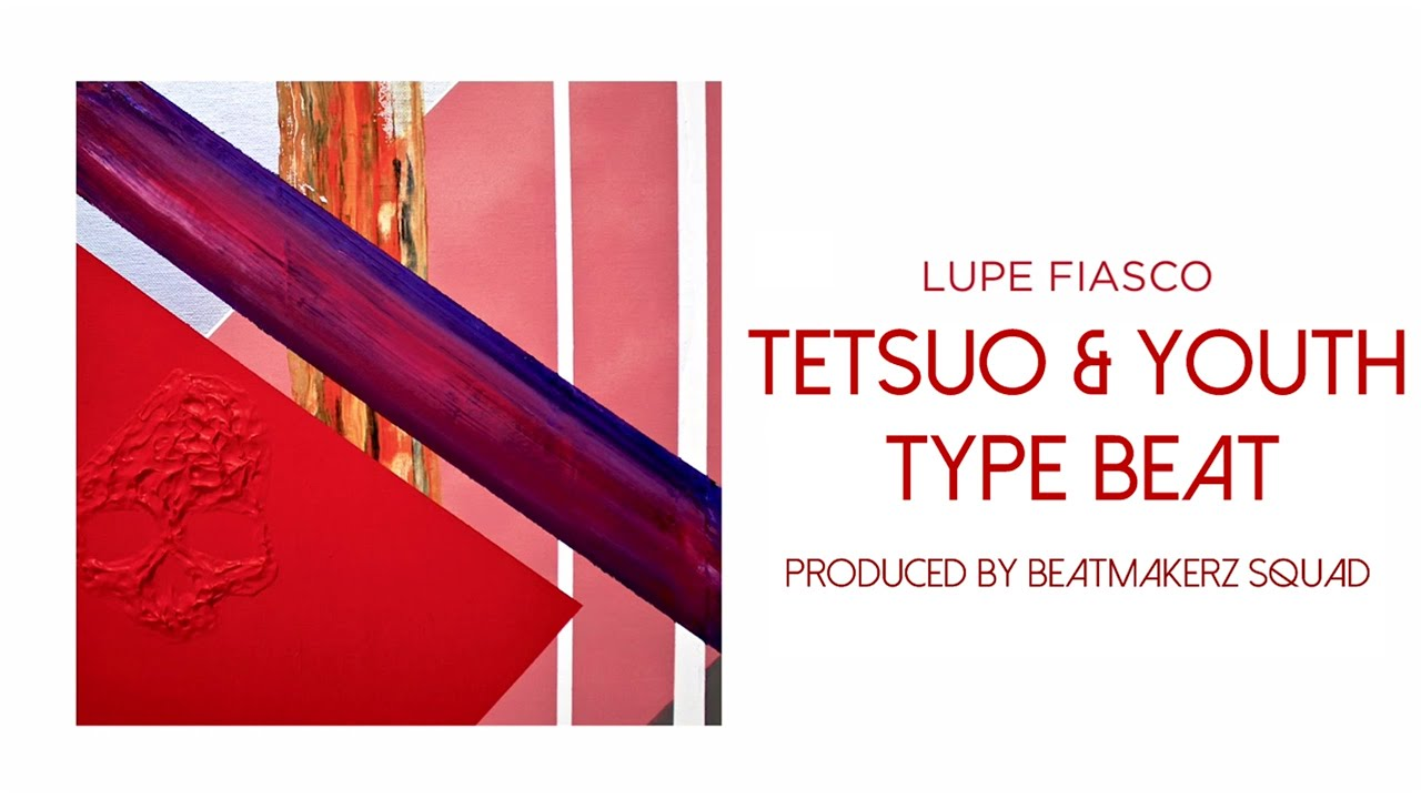 Lupe Fiasco - Tetsuo & Youth Type Beat (Prod. by Moeez ...