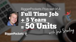 50 Units in 5 Years while Working a Full Time Job with Josh Sterling | BP Podcast 64