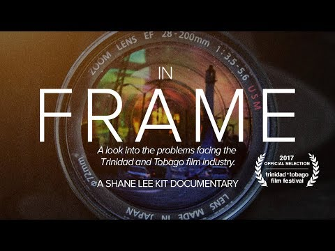 In Frame - Issues affecting the Trinidad and Tobago Film industry - Documentary short