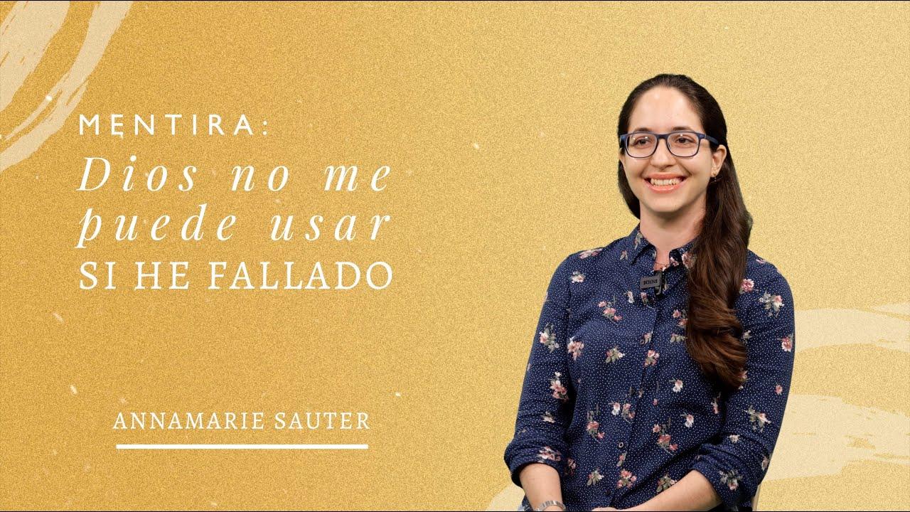 Mentira: Dios no me puede usar si he fallado | Annamarie Sauter