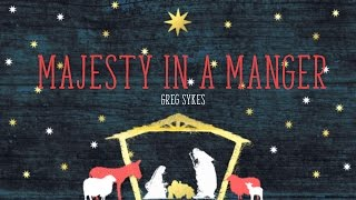 Majesty In A Manger - Greg Sykes (from Majesty in A Manger)