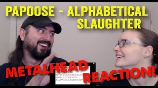 Alphabetical Slaughter - Papoose (REACTION! by metalheads)