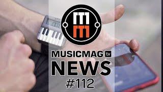 MUSICMAG TV NEWS #112: Часы-синтезатор, подкаст
