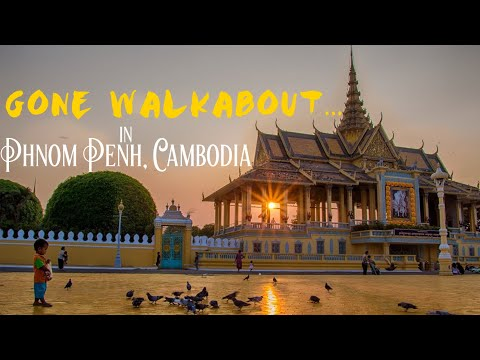 Gone Walkabout... in Phnom Penh, Cambodia