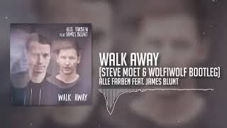 Alle Farben feat. James Blunt - Walk Away (Steve Moet &amp WolfiWolf Bootleg)