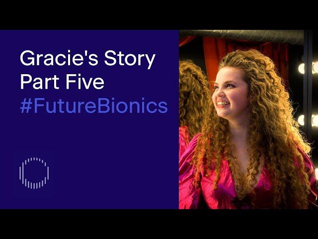 Bionic Actress Gracie McGonigal | Part Five of Five | Tej Kohli #FutureBionics