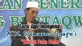 Kocak - (4) Sholat pake Helm - KH.Sumarno Syafe'i