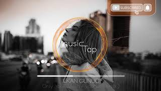 Ilkan Gunuc - Only You (Melih Aydogan Remix)