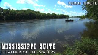 Mississippi Suite, composed by Ferde Grofe. I. Father Of The Waters...