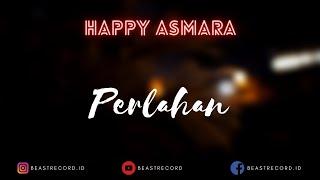 Happy Asmara - Perlahan Lirik | Perlahan - Happy Asmara Lyrics