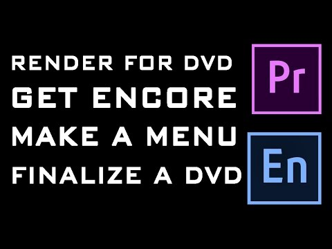 How to Render for DVD Creation, Get Encore, Create an Intera