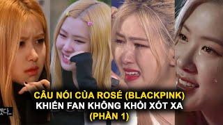 Những câu nói của Rosé (Blackpink) khiến fan không khỏi xót xa (Phần 1)