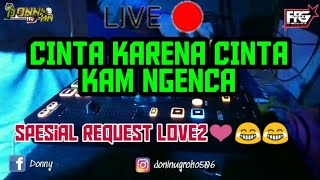 Download Lagu LIVE DJ 🔴 BREAKBEAT 2019 CINTA KARENA CINTA VS KAM NGENCA  FULL BASS(DONNY HN FFG) mp3