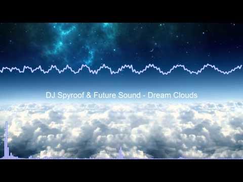 DJ Spyroof & Future Sound™   Dream Clouds