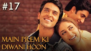 Main Prem Ki Diwani Hoon Full Movie | Part 17/17 | Hrithik, Kareena | New Released Full Hindi Movies