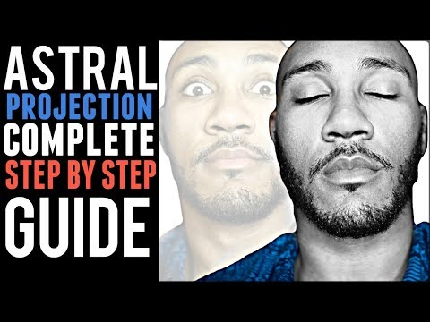Astral Projection 101 ~ A COMPLETE Step By Step Guide
