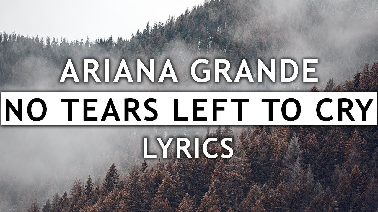 Ariana Grande No Tears Left To Cry Lyrics
