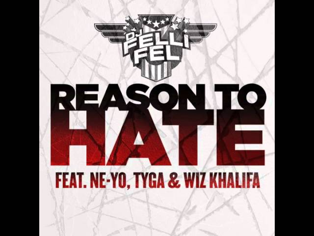 DJ Felli Fel - Reason To Hate ft. Ne-Yo, Tyga & Wiz Khalifa