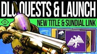 Destiny 2 | SUNDIAL QUEST! New TITLE! Launch Warnings, Obelisk Linking & Reward Info (Dawn Season)
