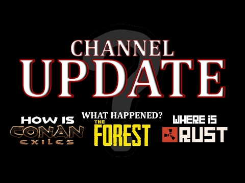 Channel Update: What Happened To The Forest? | Is Conan Exiles Good? |