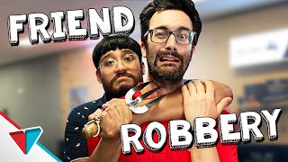 Being robbed by your friend - Friend Robbery