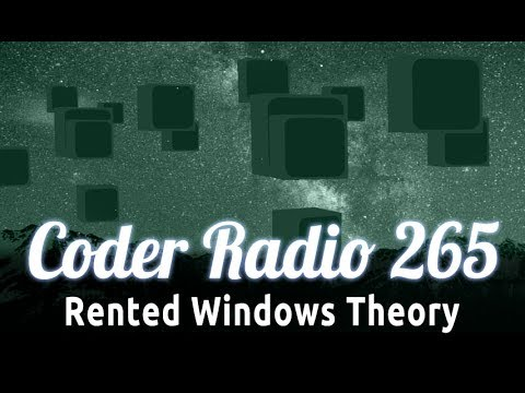 Rented Windows Theory | Coder Radio 265