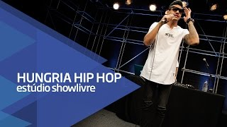 """O playboy rodou"" - Hungria Hip Hop no Estúdio Showlivre 2016"