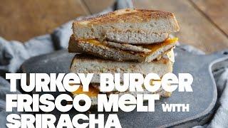 Turkey Burger Frisco Melt with Sriracha