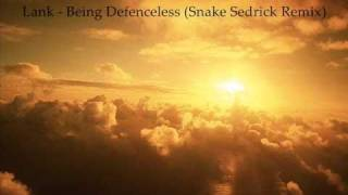 Lank - Being Defenceless  (Snake Sedrick Remix)
