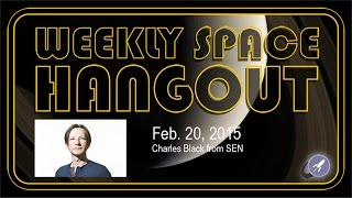 Weekly Space Hangout - February 20, 2015: Charles Black from SEN
