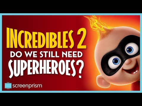 Incredibles 2 & Our Times: Do We Still Need Superheroes?
