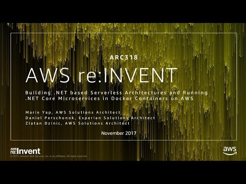 AWS re:Invent 2017: Building .NET-based Serverless Architectures and Running .NET Co (ARC318)