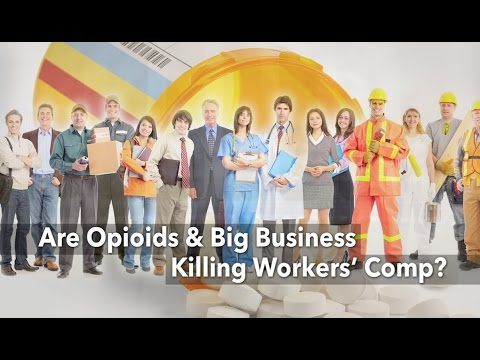 Are Opioids & Big Business Killing Workers' Comp?
