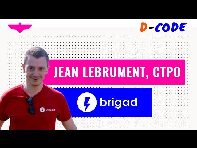 Mixing Product & Tech Jean Lebrument, CTO & CPO at Brigad